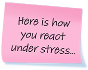 Here is how you react under stress